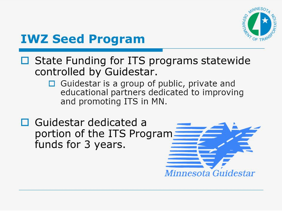 IWZ Seed Program State Funding for ITS programs statewide controlled by Guidestar.