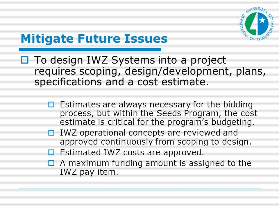 Mitigate Future Issues To design IWZ Systems into a project requires scoping, design/development, plans, specifications and a cost estimate.