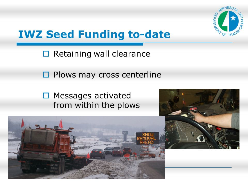 IWZ Seed Funding to-date Retaining wall clearance Plows may cross centerline Messages activated from within the plows