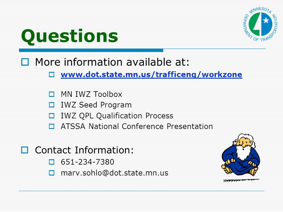 Questions More information available at:   MN IWZ Toolbox IWZ Seed Program IWZ QPL Qualification Process ATSSA National Conference Presentation Contact Information: