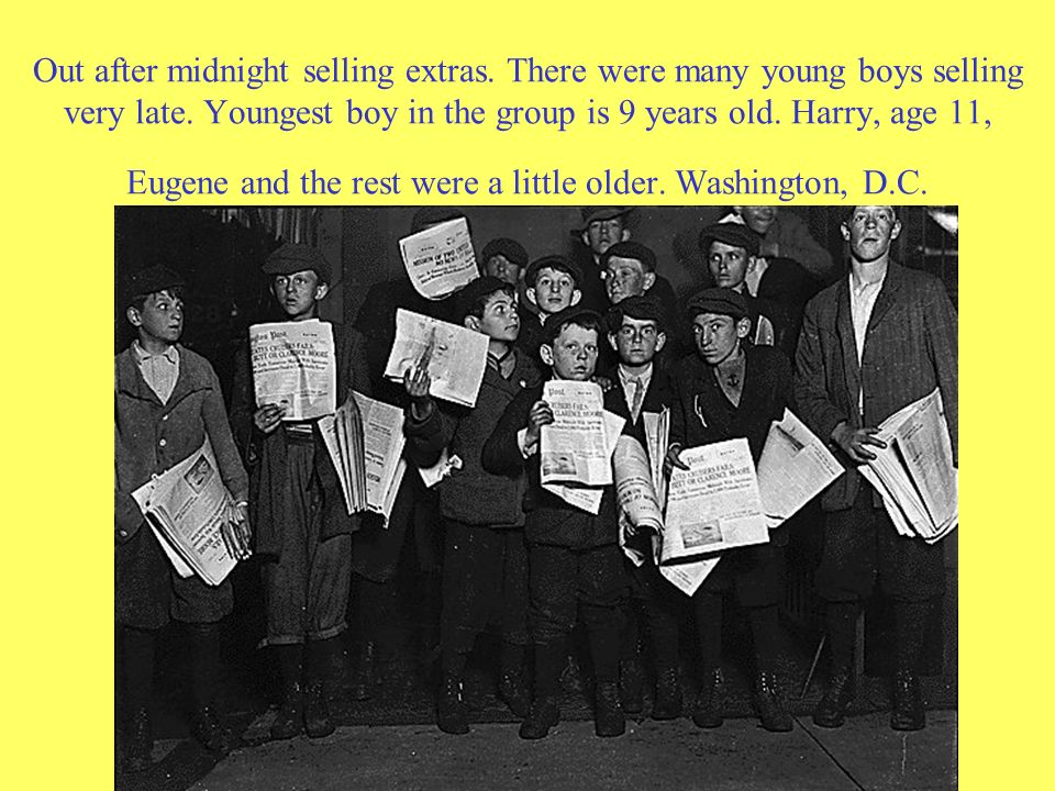 Out after midnight selling extras. There were many young boys selling very late. Youngest boy in the group is 9 years old. Harry, age 11, Eugene and t