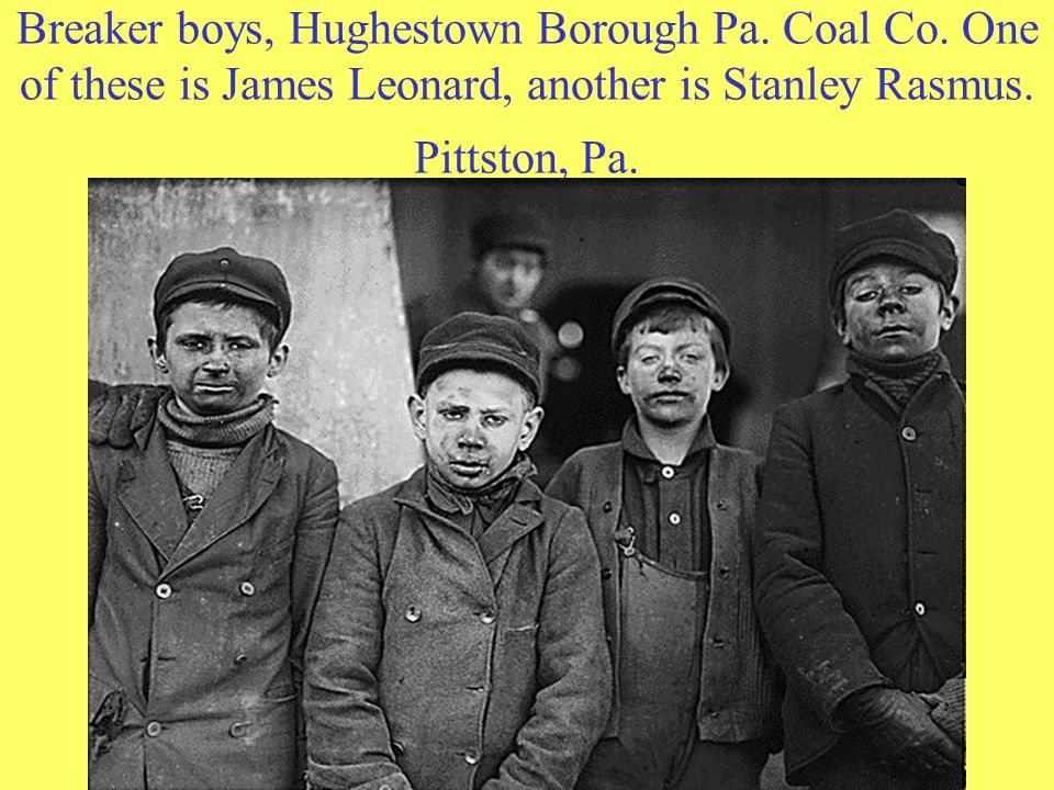 Breaker boys, Hughestown Borough Pa. Coal Co. One of these is James Leonard, another is Stanley Rasmus. Pittston, Pa.