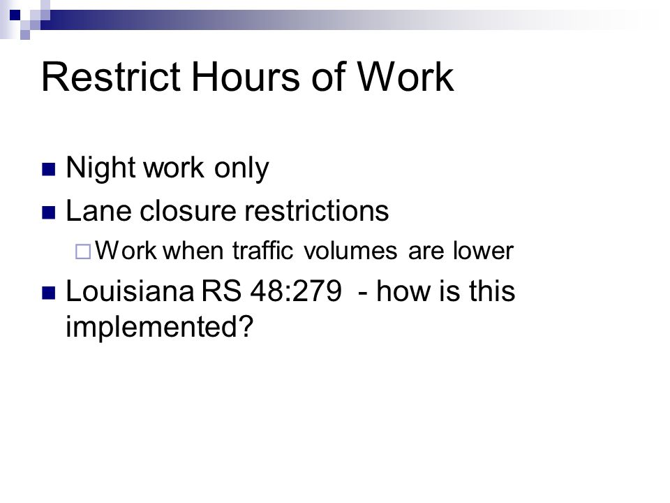 Restrict Hours of Work Night work only Lane closure restrictions Work when traffic volumes are lower Louisiana RS 48:279 - how is this implemented