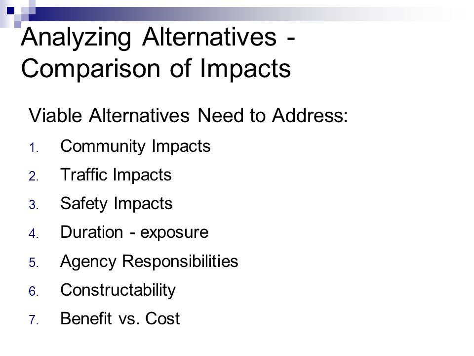 Analyzing Alternatives - Comparison of Impacts Viable Alternatives Need to Address: 1.