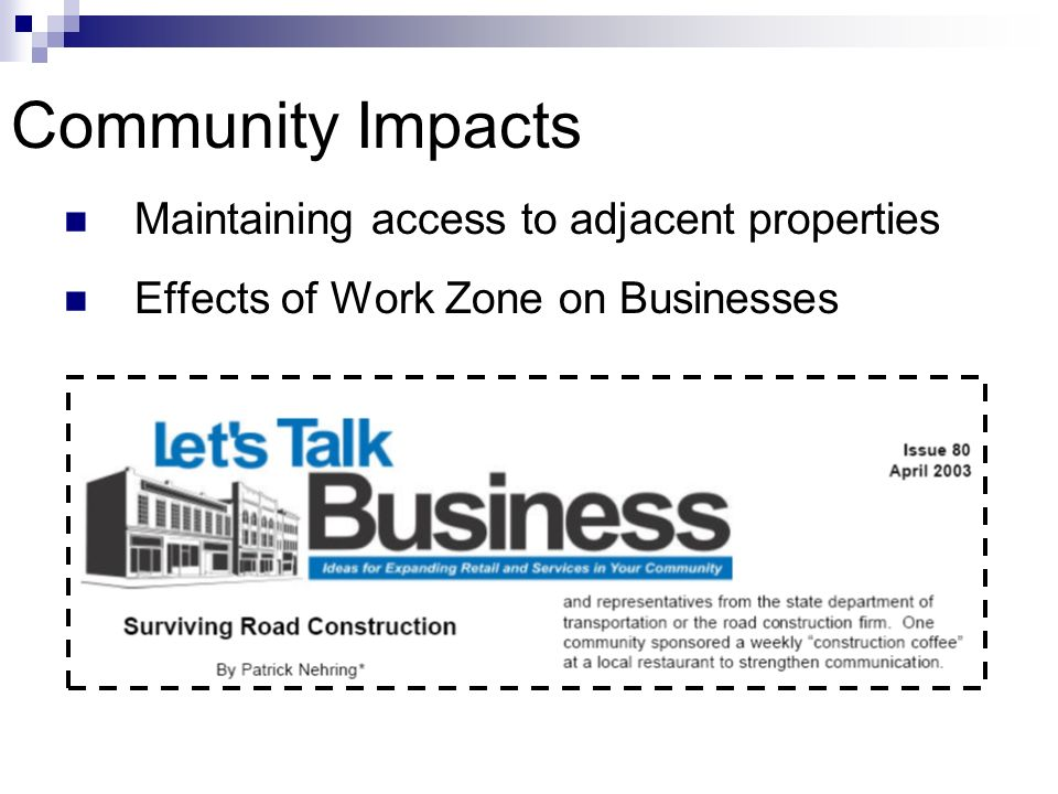 Community Impacts Maintaining access to adjacent properties Effects of Work Zone on Businesses
