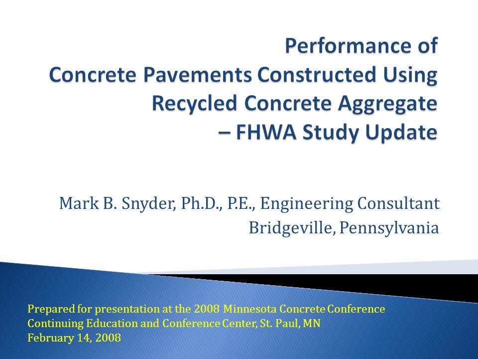 Mark B. Snyder, Ph.D., P.E., Engineering Consultant Bridgeville, Pennsylvania Prepared for presentation at the 2008 Minnesota Concrete Conference Cont