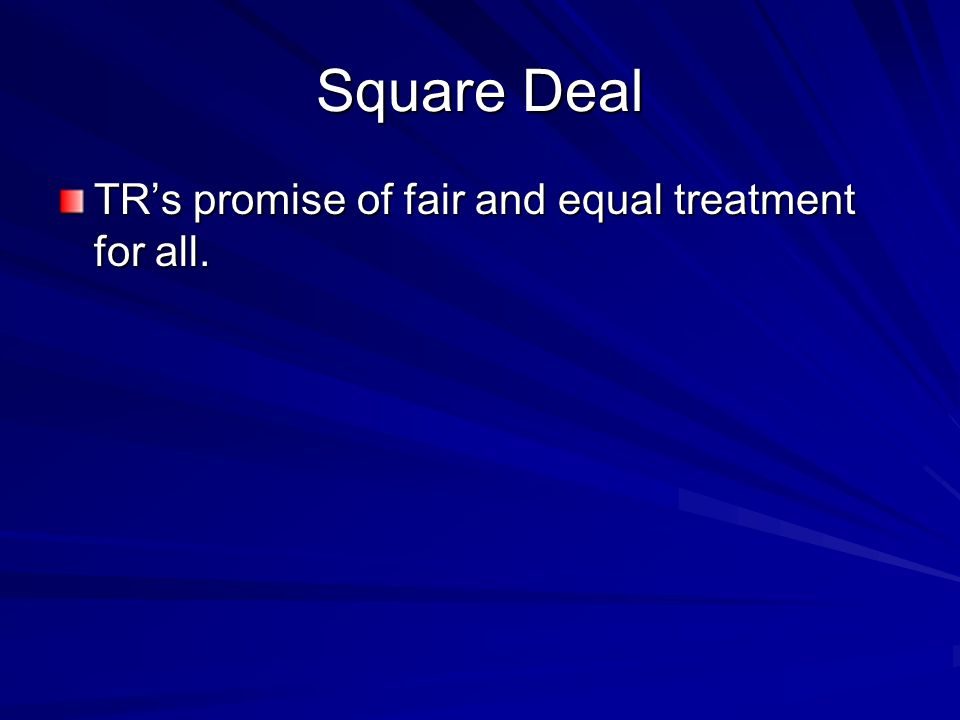 Square Deal TRs promise of fair and equal treatment for all.