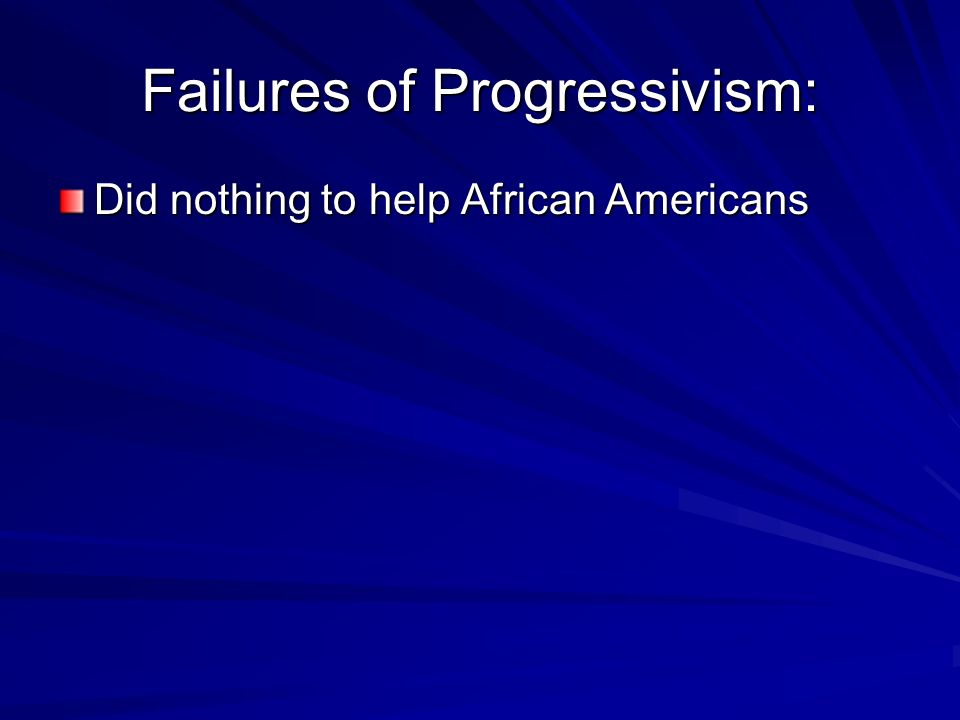 Failures of Progressivism: Did nothing to help African Americans