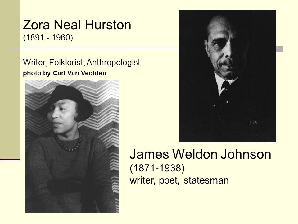 Zora Neal Hurston (1891 - 1960) Writer, Folklorist, Anthropologist photo by Carl Van Vechten James Weldon Johnson (1871-1938) writer, poet, statesman