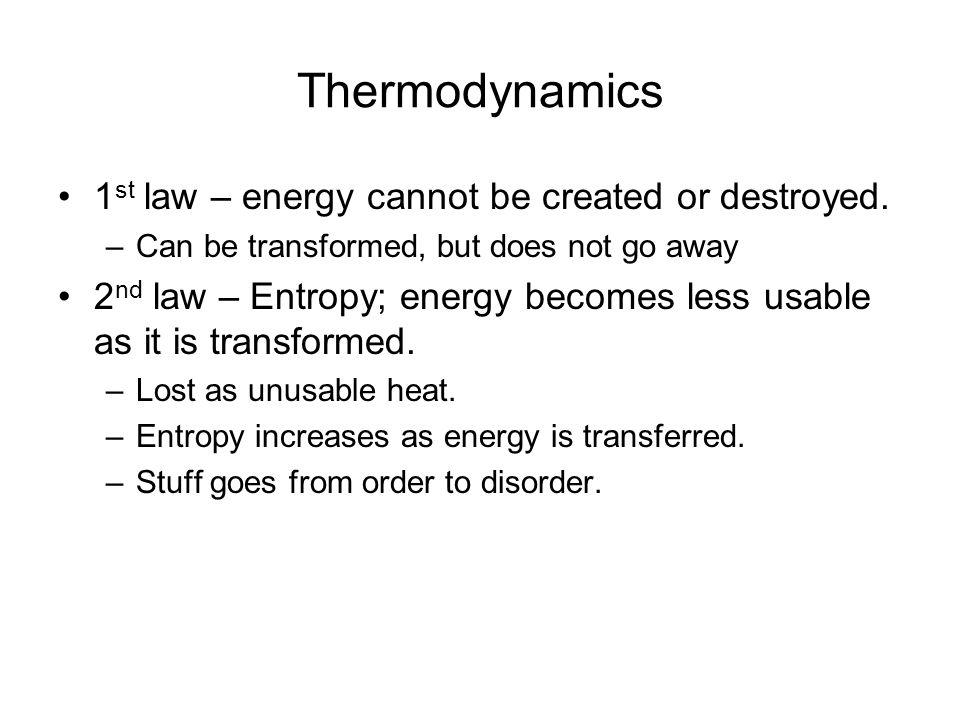Thermodynamics 1 st law – energy cannot be created or destroyed. –Can be transformed, but does not go away 2 nd law – Entropy; energy becomes less usa