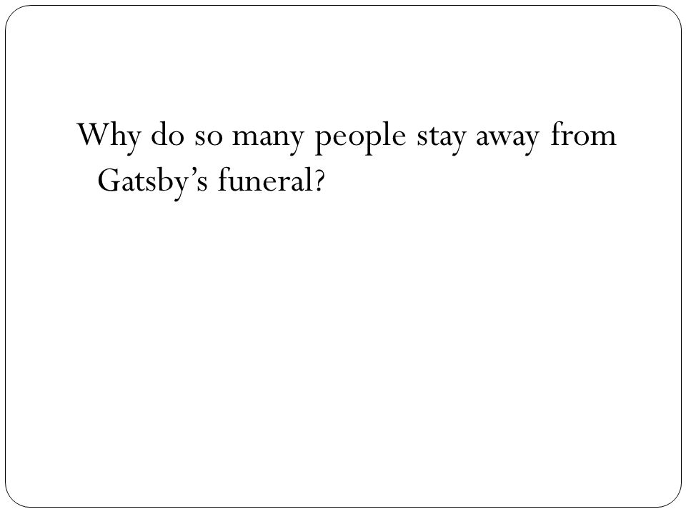 Why do so many people stay away from Gatsbys funeral?