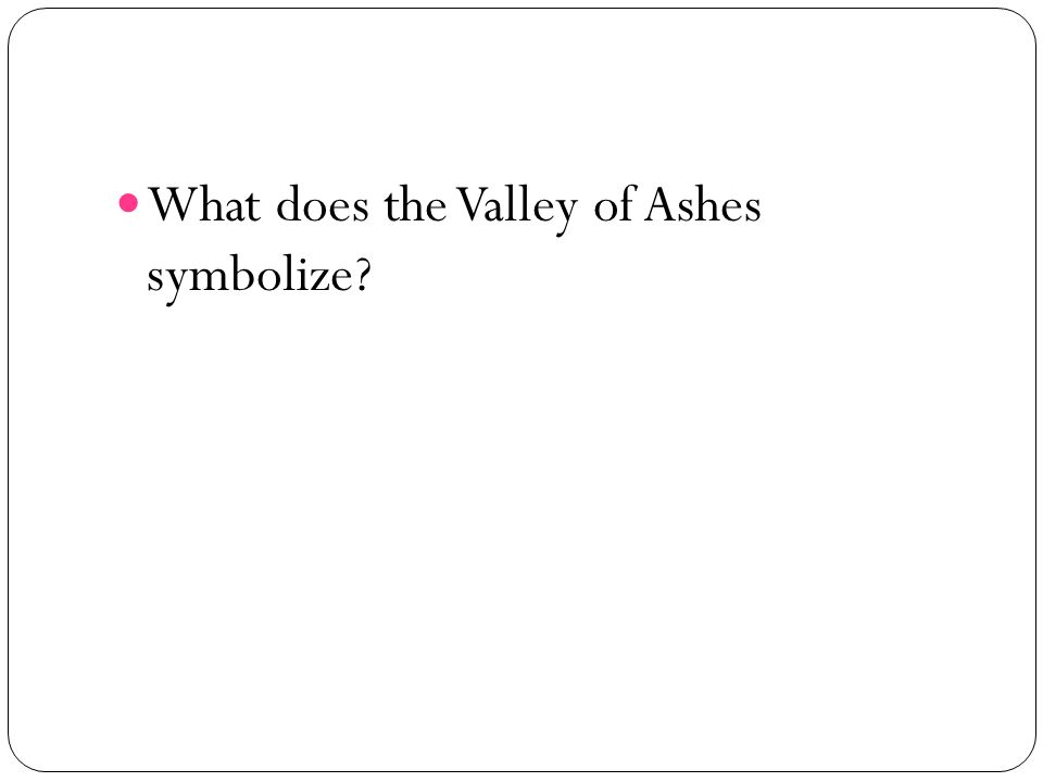 What does the Valley of Ashes symbolize?