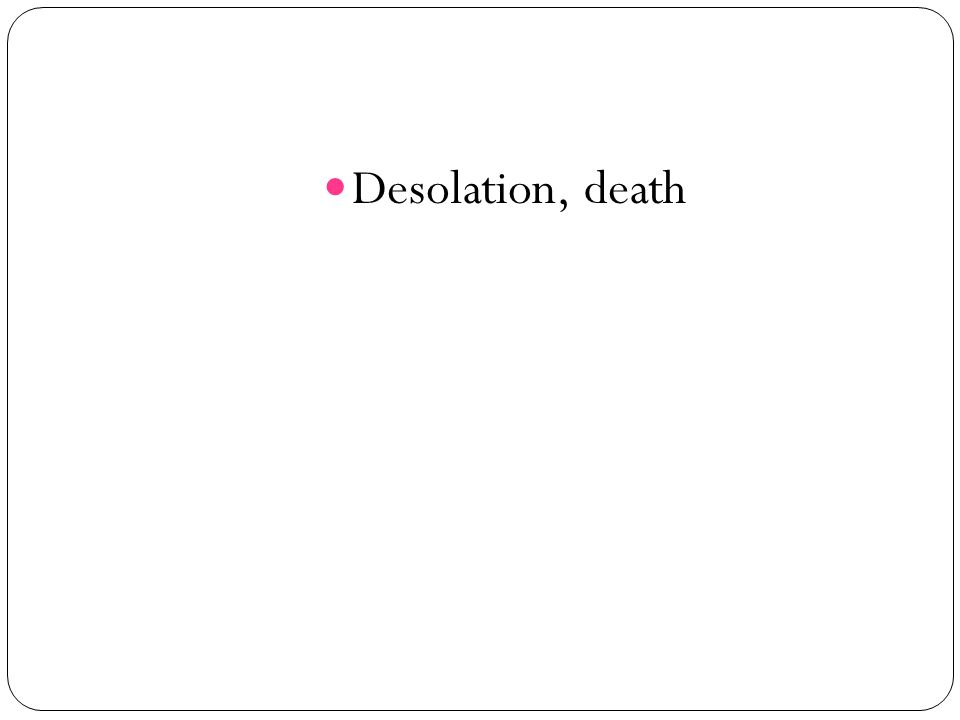 Desolation, death