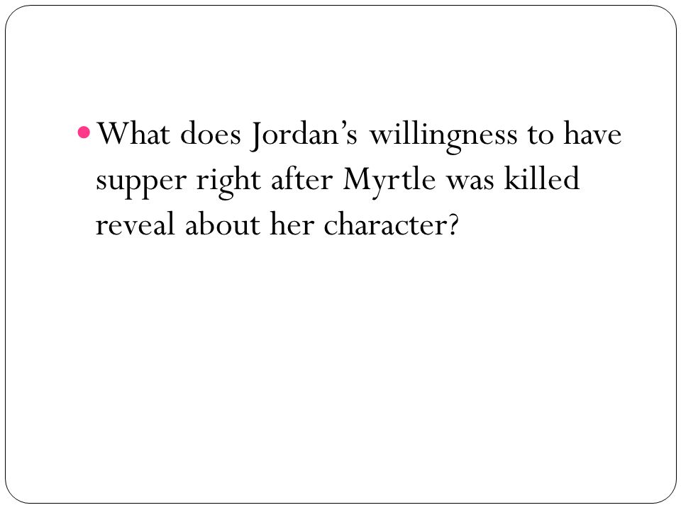 What does Jordans willingness to have supper right after Myrtle was killed reveal about her character?