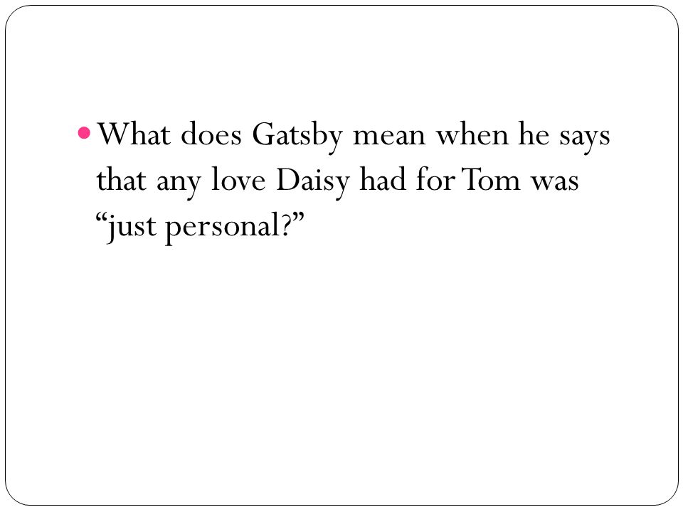 What does Gatsby mean when he says that any love Daisy had for Tom was just personal?