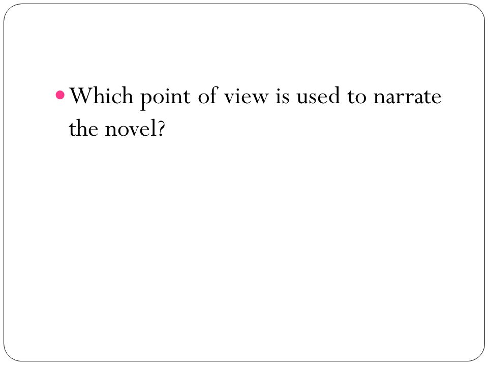 Which point of view is used to narrate the novel?