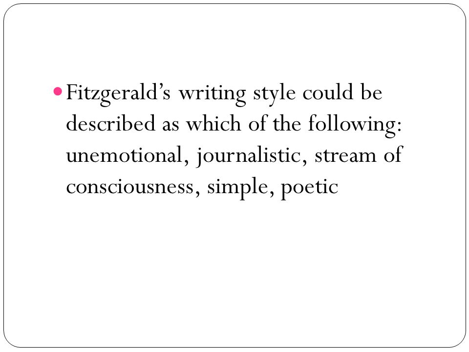 Fitzgeralds writing style could be described as which of the following: unemotional, journalistic, stream of consciousness, simple, poetic