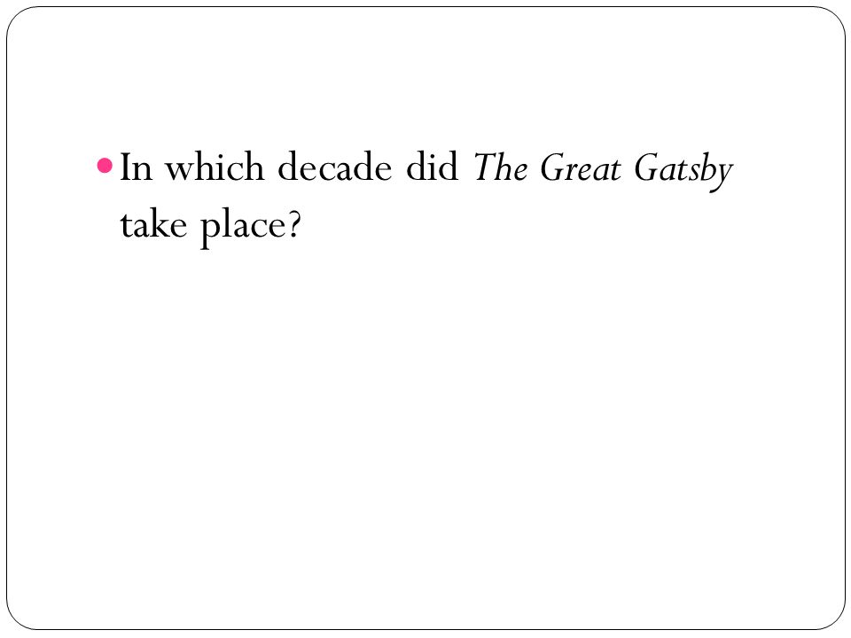 In which decade did The Great Gatsby take place?