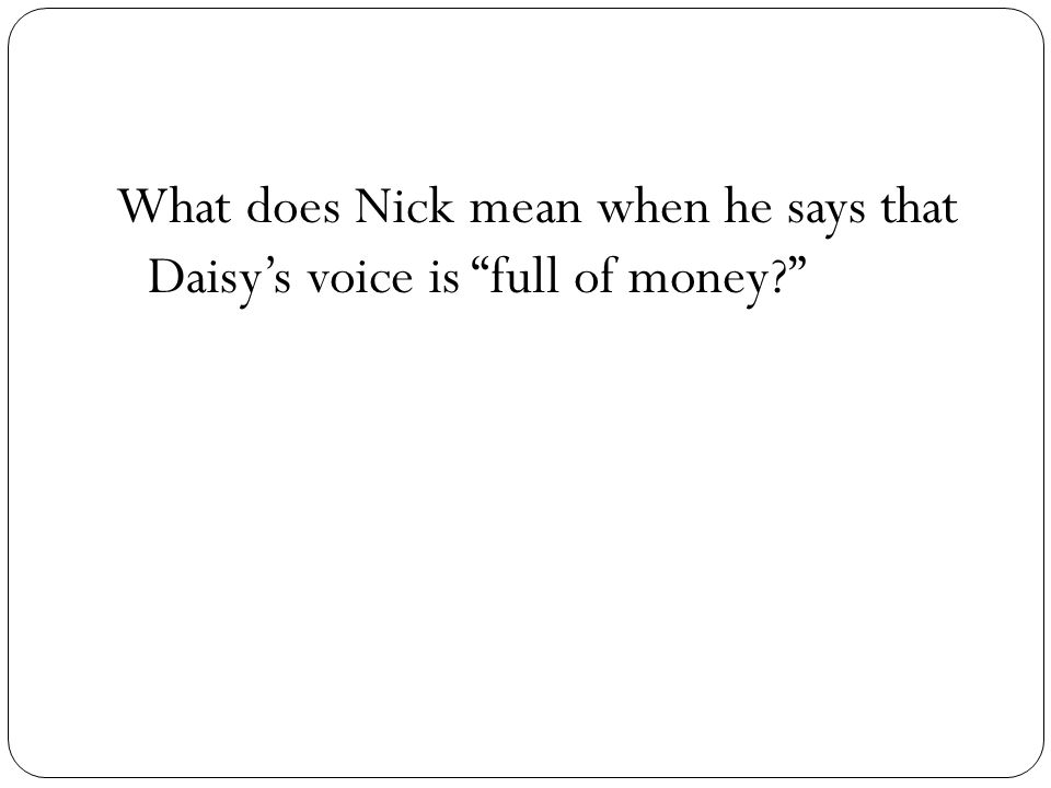 What does Nick mean when he says that Daisys voice is full of money?