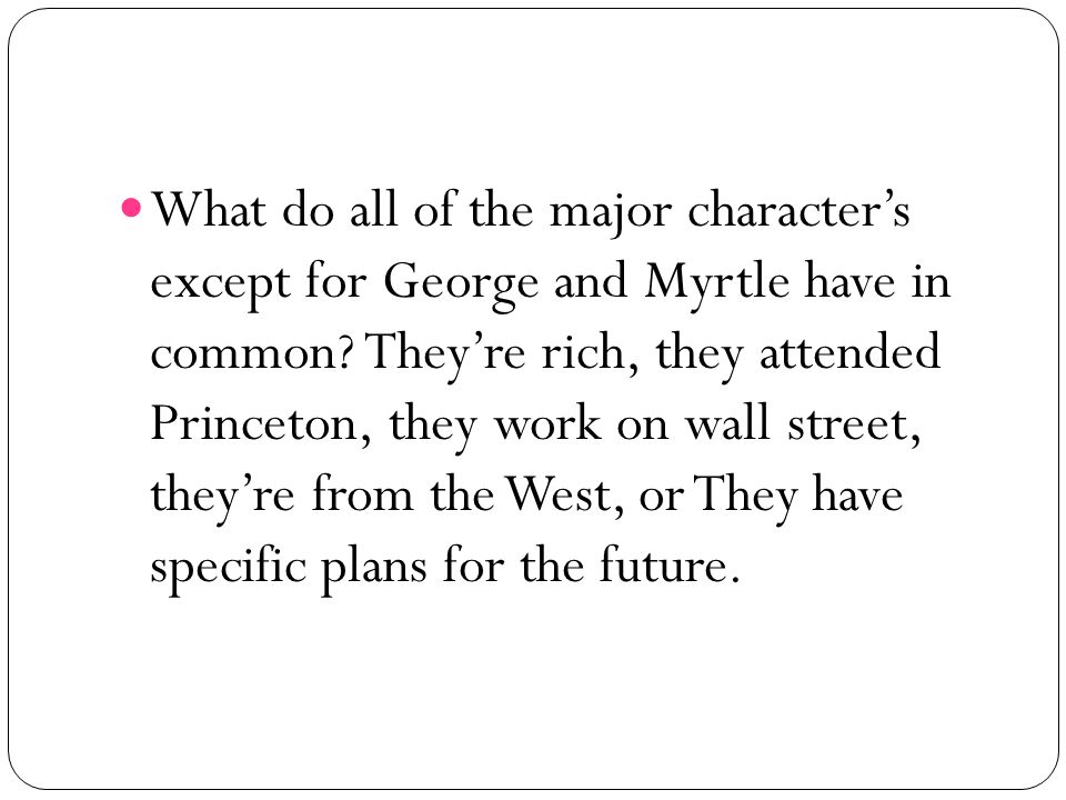 What do all of the major characters except for George and Myrtle have in common? Theyre rich, they attended Princeton, they work on wall street, theyr