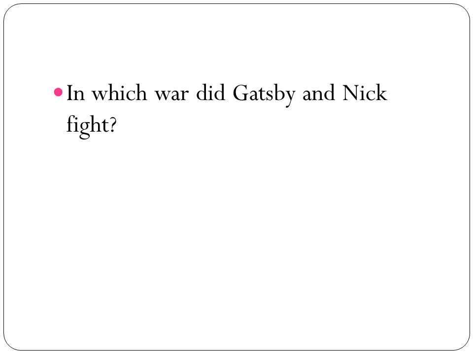In which war did Gatsby and Nick fight?
