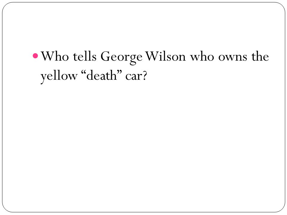 Who tells George Wilson who owns the yellow death car?