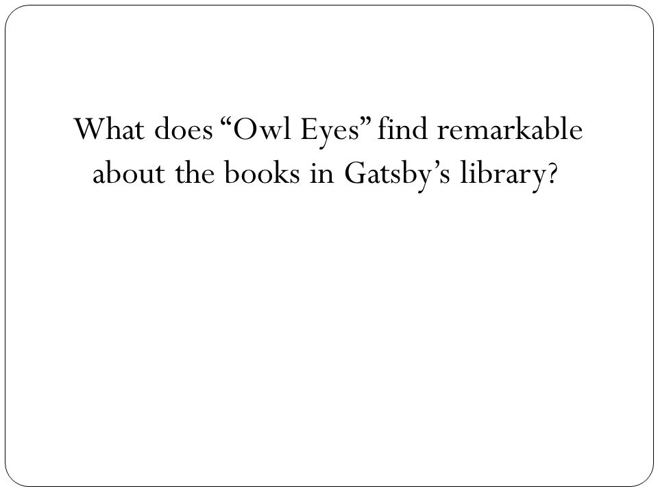 What does Owl Eyes find remarkable about the books in Gatsbys library?