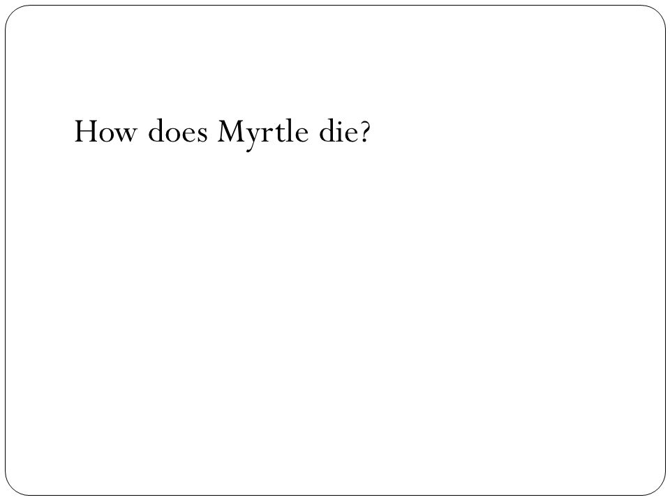How does Myrtle die?