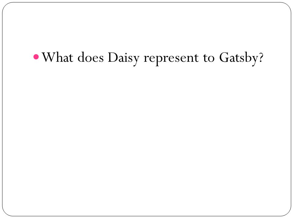 What does Daisy represent to Gatsby?