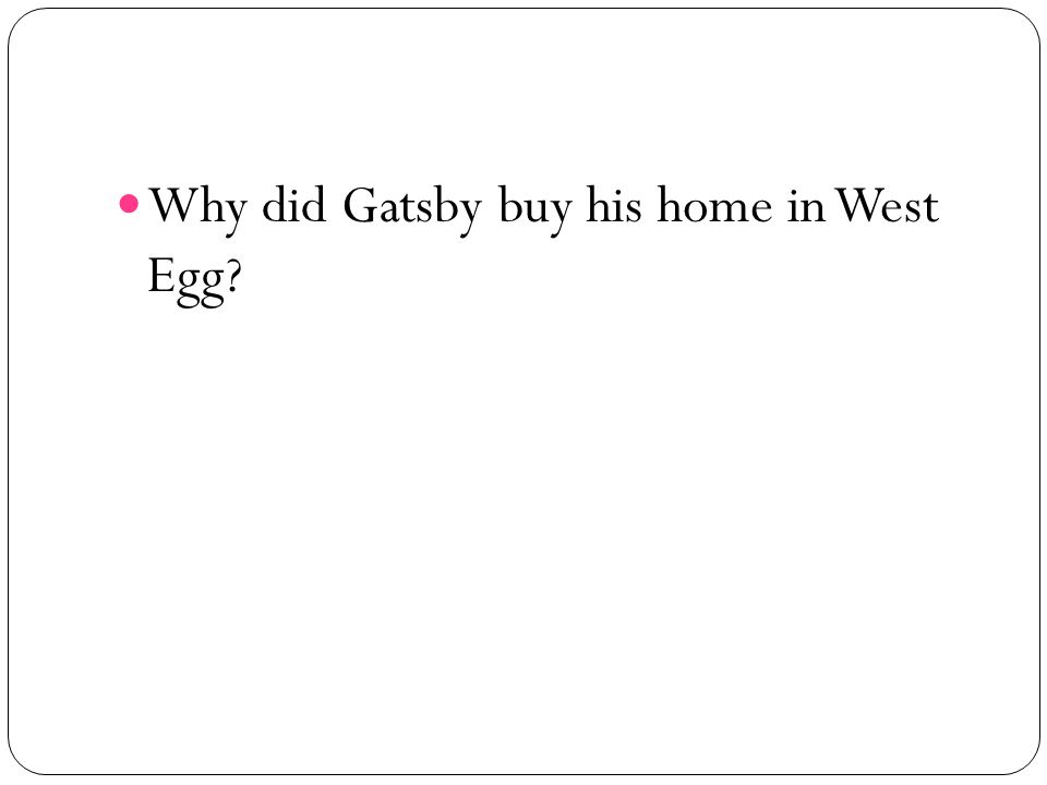 Why did Gatsby buy his home in West Egg?