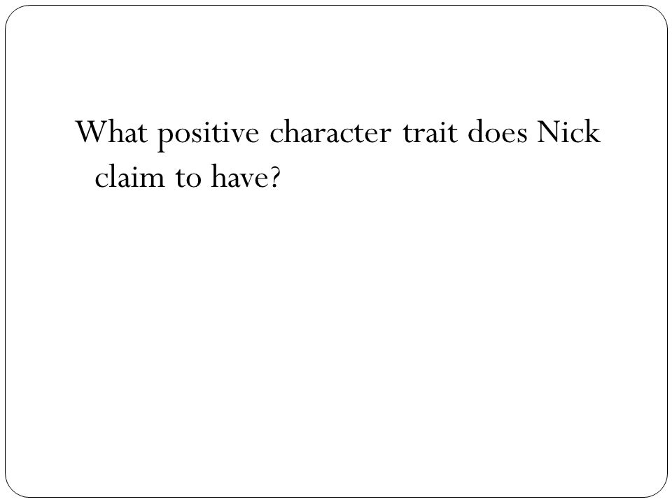 What positive character trait does Nick claim to have?