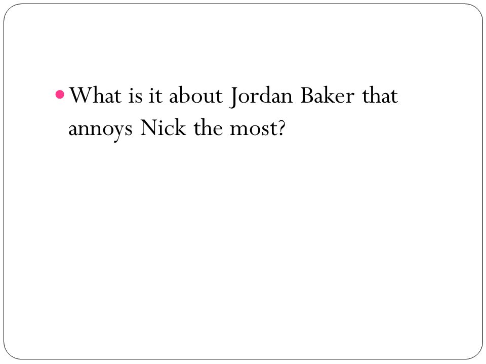 What is it about Jordan Baker that annoys Nick the most?