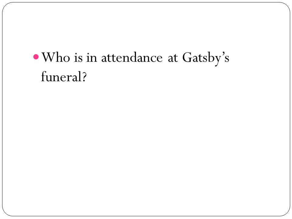 Who is in attendance at Gatsbys funeral?