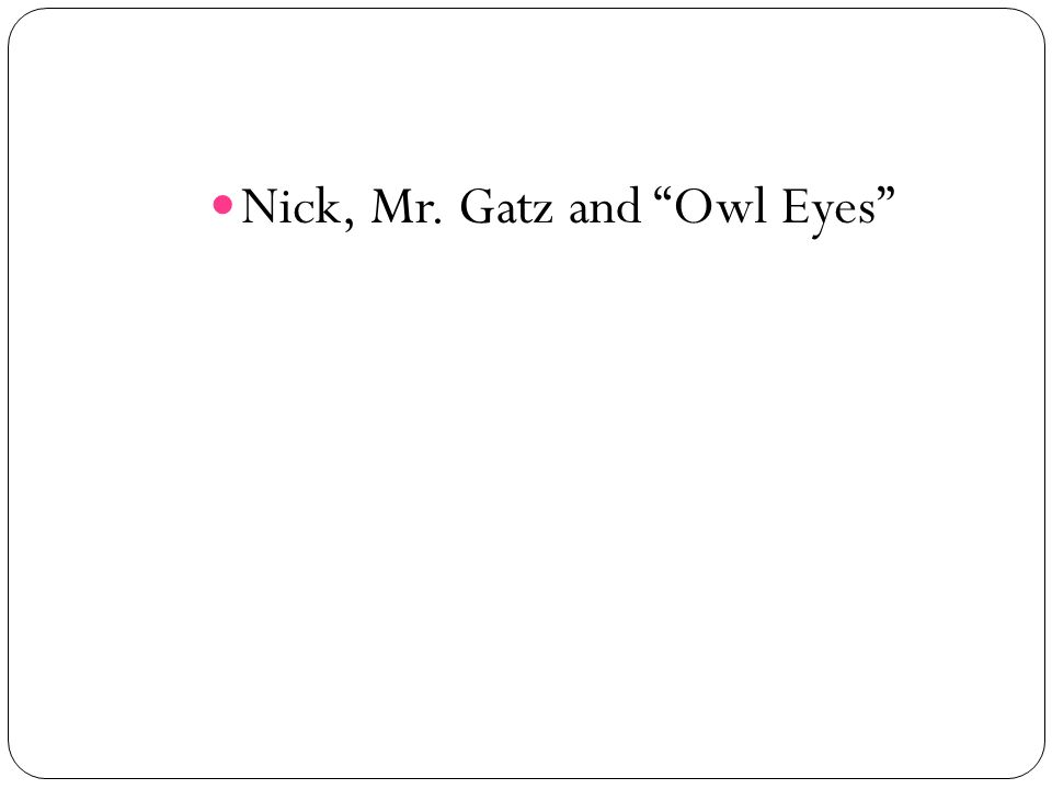 Nick, Mr. Gatz and Owl Eyes