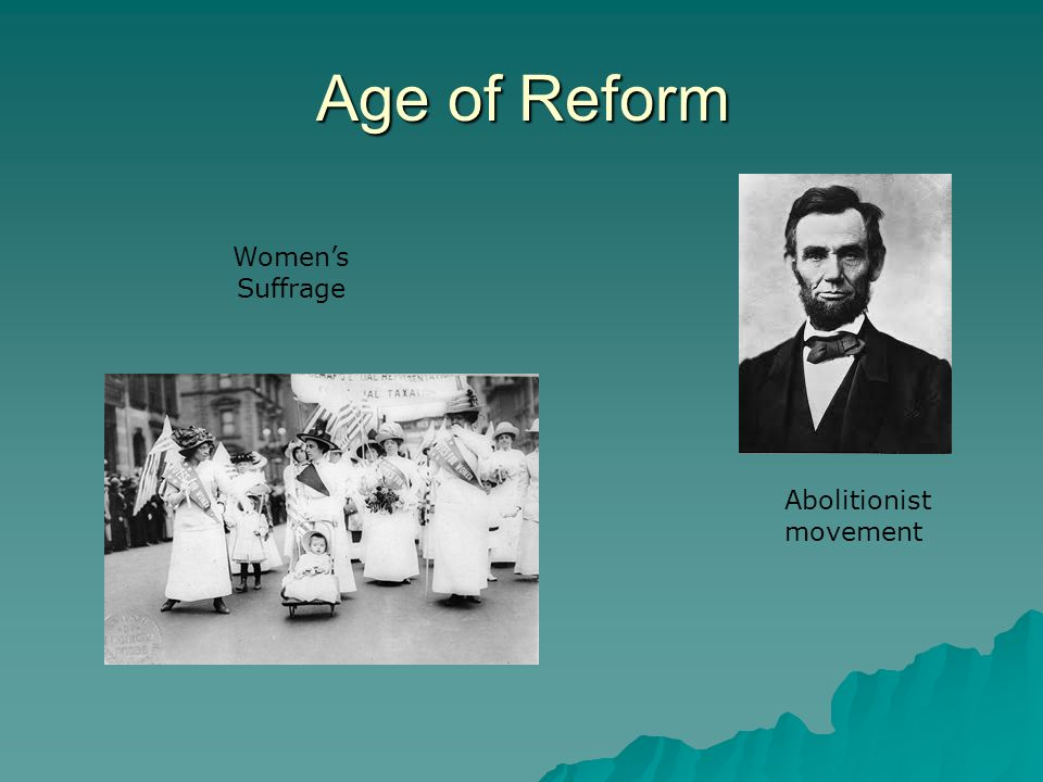Age of Reform Womens Suffrage Abolitionist movement
