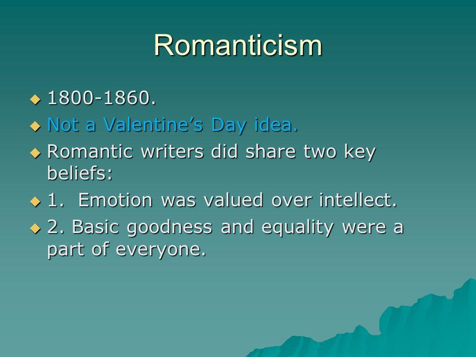 Romanticism 1800-1860. 1800-1860. Not a Valentines Day idea. Not a Valentines Day idea. Romantic writers did share two key beliefs: Romantic writers d