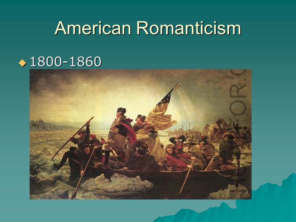 American Romanticism 1800-1860 1800-1860