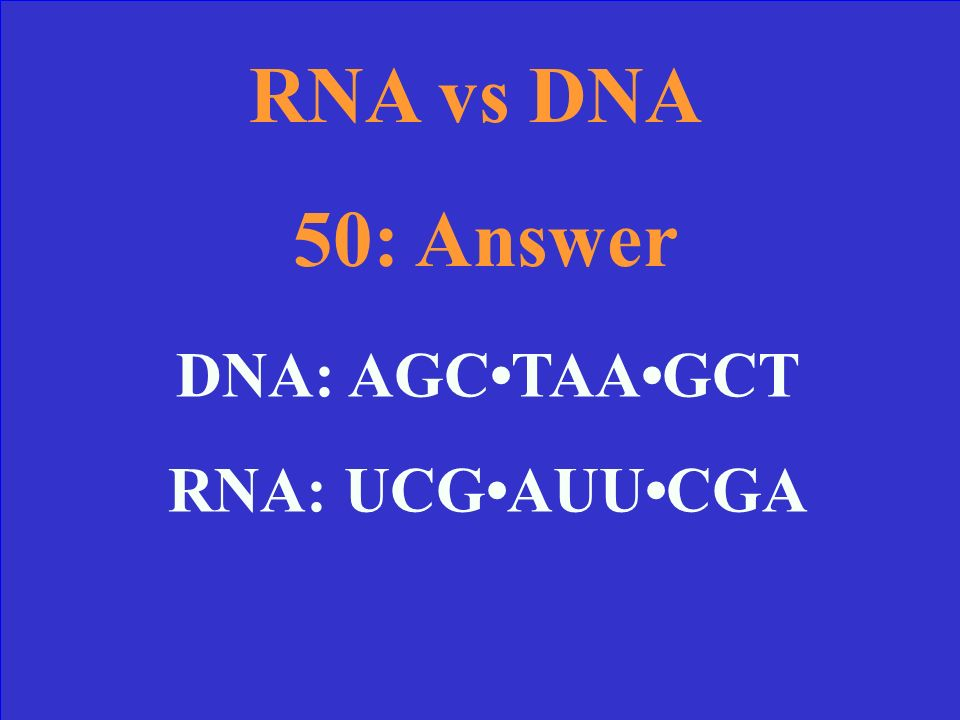 RNA vs DNA 50 If this is the DNA strand, what would the mRNA be AGCTAAGCT