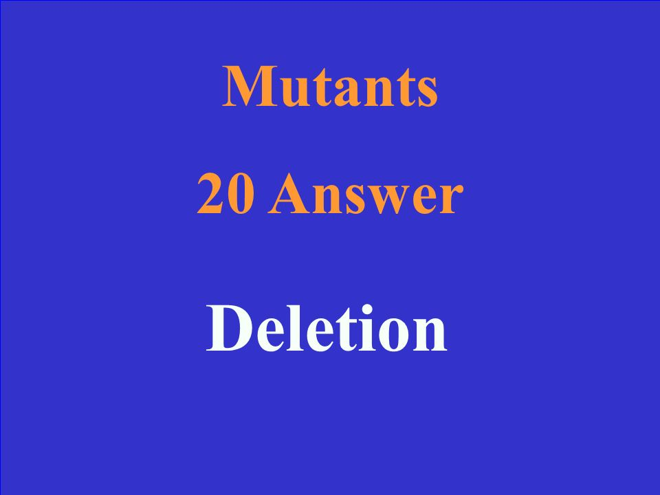 Mutants 20 Name this type of mutation: