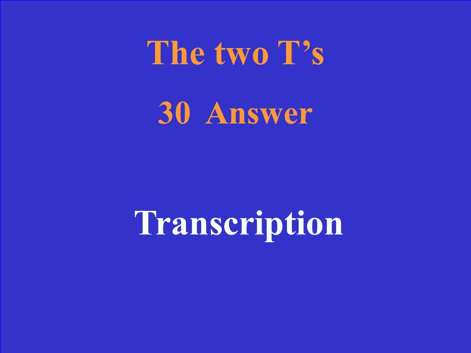 The two Ts 30 Which T creates mRNA from DNA