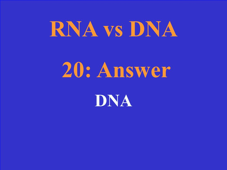 RNA vs DNA 20 Which one can never leave the nucleus