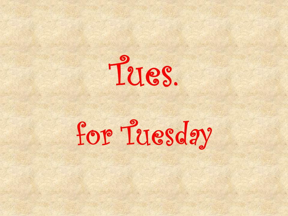 Tues. for Tuesday