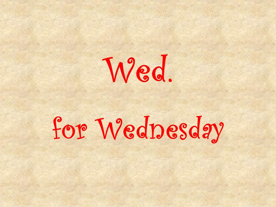 Wed. for Wednesday