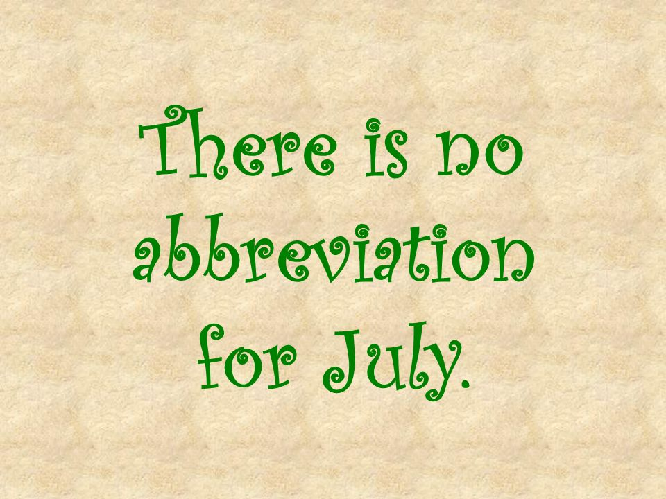There is no abbreviation for July.