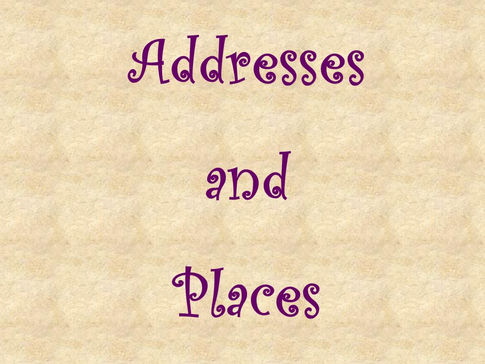 Addresses and Places