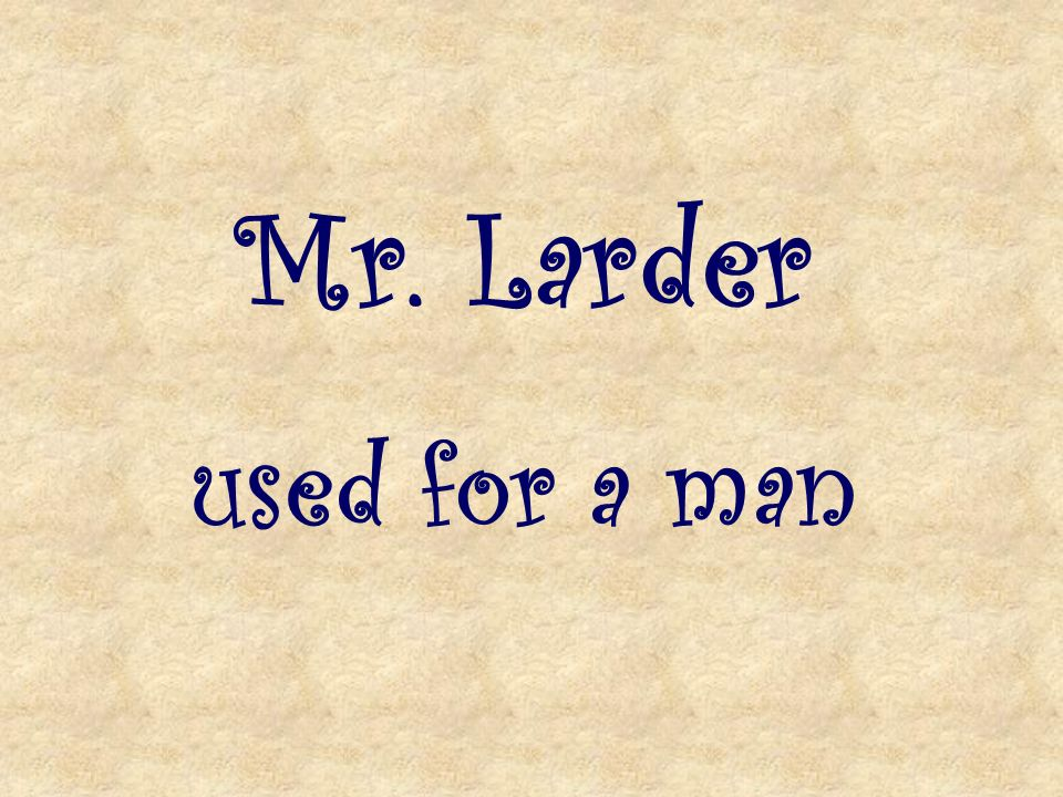 Mr. Larder used for a man