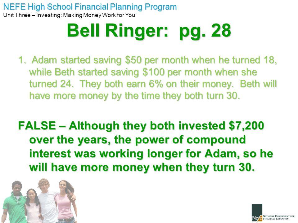 NEFE High School Financial Planning Program Unit Three – Investing: Making Money Work for You Bell Ringer: pg. 28 1. Adam started saving $50 per month