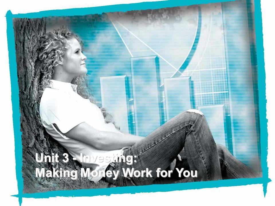 NEFE High School Financial Planning Program Unit Three – Investing: Making Money Work for You Unit 3 - Investing: Making Money Work for You