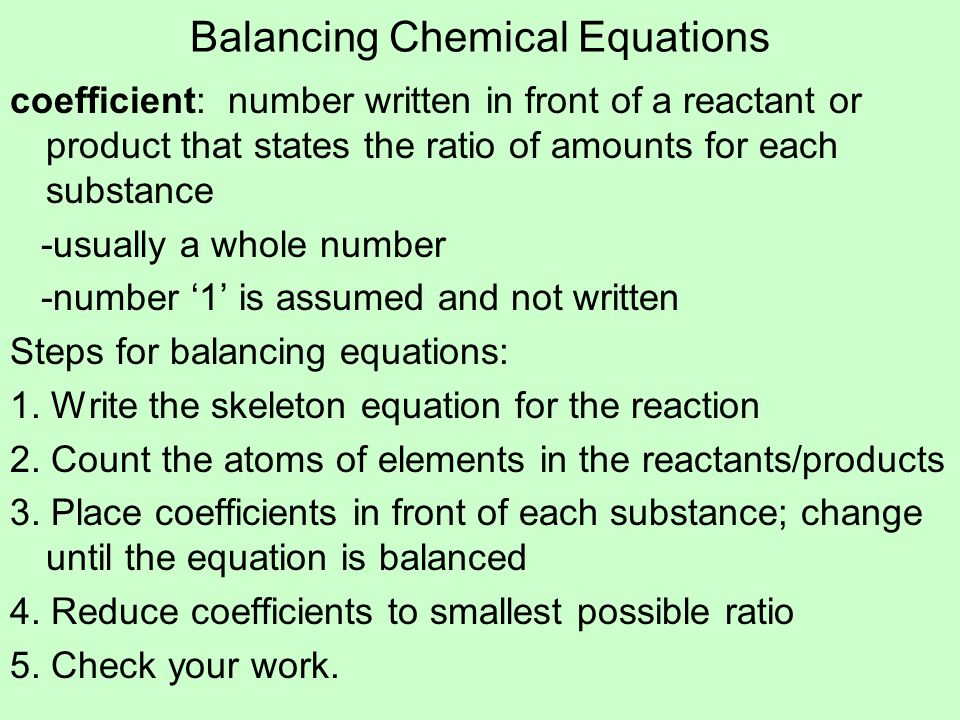 Balancing Chemical Equations coefficient: number written in front of a reactant or product that states the ratio of amounts for each substance -usuall