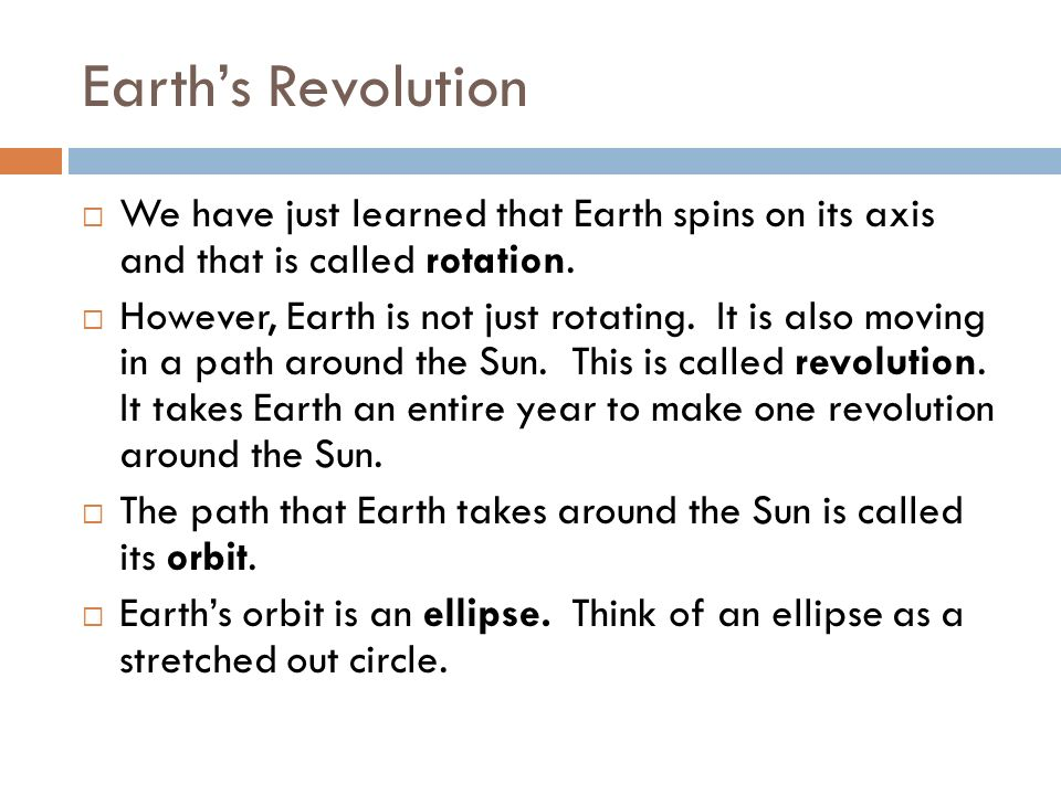 Earths Revolution We have just learned that Earth spins on its axis and that is called rotation. However, Earth is not just rotating. It is also movin